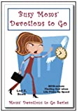 Busy Moms' Devotions to Go, Lori Z. Scott, 0977650057