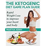 Die Ketogenic Diet Game Plan Guide: Rapid Weight Loss to improve your heart and body