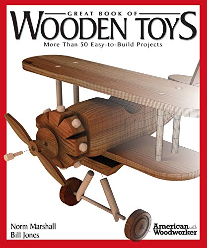 Great Book of Wooden Toys: More Than 50 Easy-To-Build Projects (American Woodworker) (Fox Chapel Publishing) Step-by-Step Instructions, Diagrams, Templates, and Finishing & Detailing -