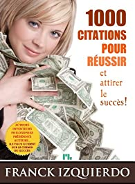 1000 citations pour réussir et attirer le succès par Franck Izquierdo
