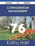 Configuration Management 76 Success Secrets, Kathy Hart, 148851481X