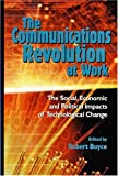 The Communications Revolution at Work : The Social, Economic and Political Impacts of Technological Change, Boyce, Robert, 0889118078