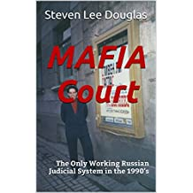 MAFIA Court: The Only Working Russian Judicial System in the 1990's (The Crooner and the Russian Mob Book 2)