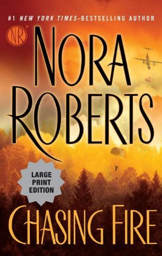 Chasing Fire , Large Print[ CHASING FIRE , LARGE PRINT ] by Roberts, Nora ( Author) on Apr, 12, 2011 Paperback PDF
