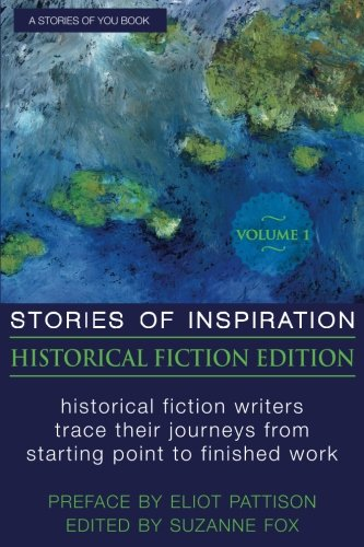 Books : Stories of Inspiration: Historical Fiction Edition, Volume 1: Historical Fiction Writers Trace Their Journeys from Starting Point to Finished Work