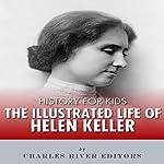 History for Kids: The Illustrated Life of Helen Keller |  Charles River Editors