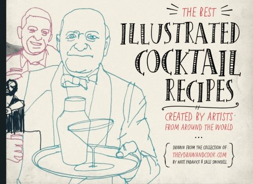 The Best Illustrated Cocktail Recipes: Created by Artists from Around the World (Volume 1) pdf