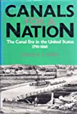 Canals for a Nation : A History of the Canal Era in the United States, 1790-1860, Shaw, Ronald E., 0813117011