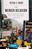 The Merger Delusion : How Swallowing Its Suburbs Made an Even Bigger Mess of Montreal, Trent, Peter F., 0773539328