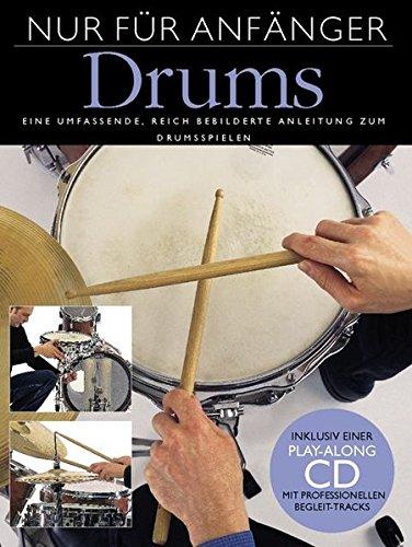 Nur Für Anfänger: Drums. Eine umfassende, reich bebilderte Anleitung zum Drumspielen. Inklusive einer Play-Along CD mit profesionellen Begleit-Tracks
