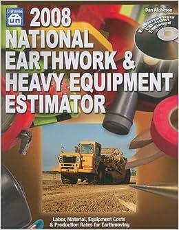 2008 national earthwork heavy equipment estimator dan atcheson 9781572181915 amazoncom books