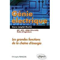 Génie Électrique Cours Complet Illustré les Grandes Fonctions de la Chaîne d'Énergie IUT BTS CPGE