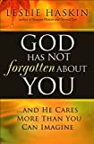God Has Not Forgotten about You, Leslie Haskin, 0764206044