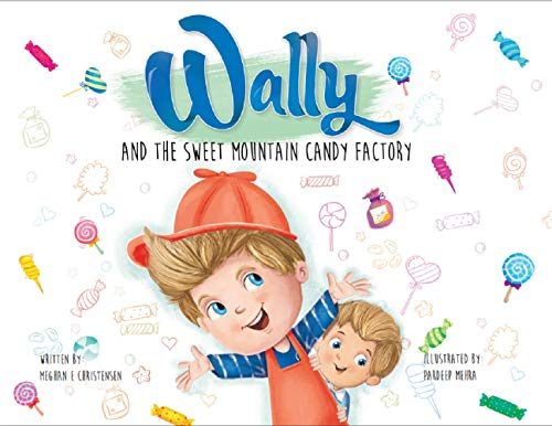 Wally and the Sweet Mountain Candy Factory: An interactive story for the whole family that gets kids moving! by [Christensen, Meghan]