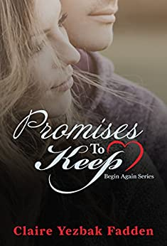 Promises to Keep (Begin Again Series Book 2) by [Fadden, Claire Yezbak]