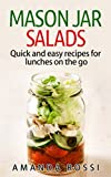 Mason Jar Salads: Quick And Easy Recipes For Lunches On The Go (Mason Jar Meals Book 2)