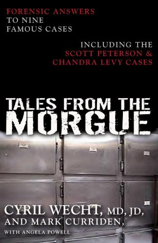 Tales From The Morgue: Forensic Answers To Nine Famous Cases Including The Scott Peterson & Chandra Levy Cases