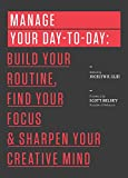 img - for Manage Your Day-to-Day: Build Your Routine, Find Your Focus, and Sharpen Your Creative Mind (99U) book / textbook / text book