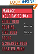 #10: Manage Your Day-to-Day: Build Your Routine, Find Your Focus, and Sharpen Your Creative Mind (The 99U Book Series)