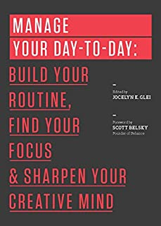 Manage Your Day-to-Day: Build Your Routine, Find Your Focus, and Sharpen Your Creative Mind (99U) (1477800670) | Amazon Products