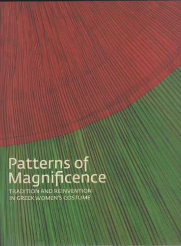 Patterns of Magnificence: Tradition and Reinvention in Greek Women's (Greek Costume Patterns)