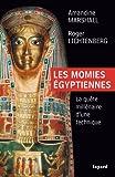 : Les momies égyptiennes : la quête millénaire d'une technique