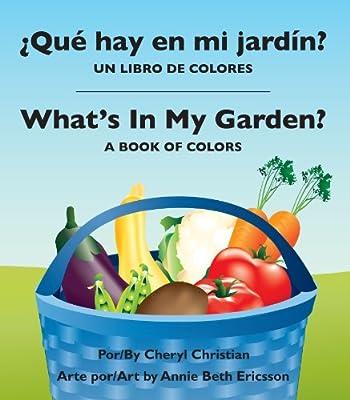 Que Hay En Mi Jardin?/ Whats in My Garden?: Un Libro de Colores/A Book of Colors: Amazon.es: Christian, Cheryl, Ericsson, Annie Beth: Libros en idiomas extranjeros