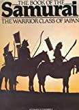 The Book of the Samurai, the Warrior Class of Japan, Stephen R. Turnbull, 0668054158