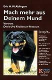 Mach mehr aus deinem Hund: Der sichere Weg zum richtigen Hund. Hundetypen - Menschentypen. Grundlage der Beziehung. Wie, wann und warum Hunde lernen. ... die ganze Familie (Das besondere Hundebuch)