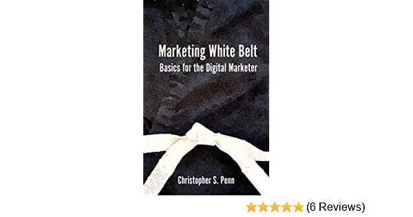 Marketing White Belt: Basics For the Digital Marketer