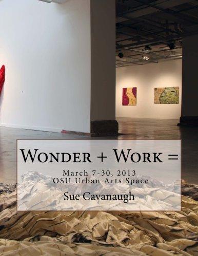 Wonder + Work =: March 7-30, 2013, OSU Urban Arts Space PDF