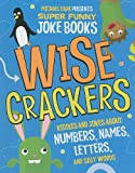 Wise Crackers: Riddles and Jokes About Numbers, Names, Letters, and Silly Words (Michael Dahl Presents Super Funny Joke Books)