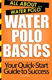 Water Polo Basics: All About Water Polo