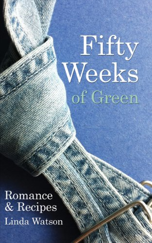 Fifty Weeks of Green: Romance & Recipes by Linda Watson