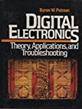 Digital Electronics : Theory, Applications and Troubleshooting, Putman, Byron W., 0132124815