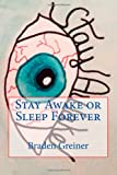 Stay Awake or Sleep Forever, Braden Greiner, 1496183789