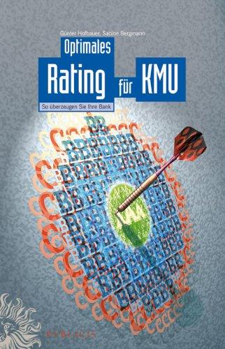 Optimales Rating für KMU: So überzeugen Sie Ihre Bank: So Uberzeugen Sie Ihre Bank