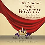 Declaring Your Worth: How to Receive Your Heavenly Inheritance | Craig A. Miller