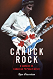 Canuck Rock: A History of Canadian Popular Music