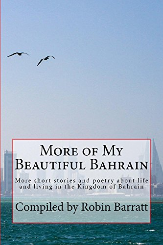 More of My Beautiful Bahrain: More short stories and poetry about life and living in the Kingdom of Bahrain