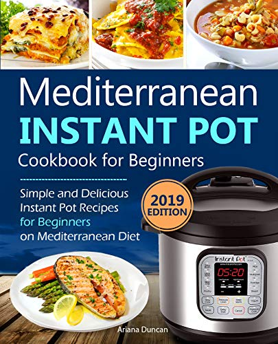 Mediterranean Instant Pot Cookbook 2019: Simple and Delicious Instant Pot Recipes For Beginners on Mediterranean Diet by [Duncan, Ariana]