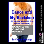Lance and My Backdoor: My Husband Watched My First Anal Sex Experience!: An Explicit Tale of Cuckoldry   Connie Hastings