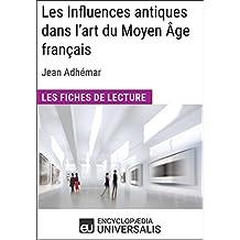 Les Influences antiques dans l'art du Moyen Âge français de Jean Adhémar: Les Fiches de lecture d'Universalis (French Edition)