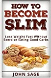 How To Become Slim - Lose Weight Fast Without Exercise Eating Good Carbs Review