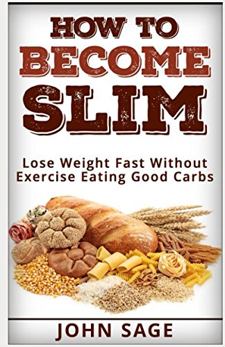 How To Become Slim - Lose Weight Fast Without Exercise Eating Good Carbs