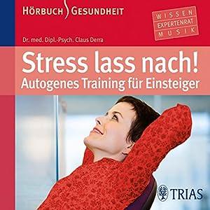 Stress lass nach. Autogenes Training für Einsteiger Hörbuch