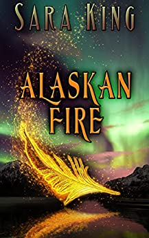 Alaskan Fire (Guardians of the First Realm Book 1) by [King, Sara]
