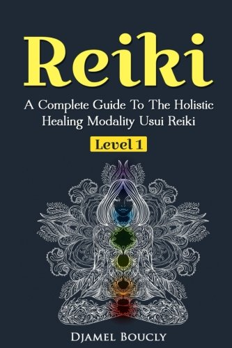 Reiki-A-Complete-Guide-To-The-Holistic-Healing-Modality-Usui-Reiki-Level-1-A-Complete-Guide-To-The-Holistic-Healing-Modality-Usui-Reiki-Level-1-Volume-1