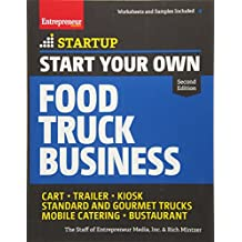Start Your Own Food Truck Business: Cart o Trailer o Kiosk o Standard and Gourmet Trucks o Mobile Catering o Bustaurant