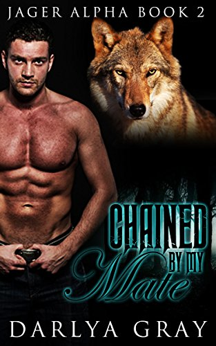 Gray Wolf Alpha - Chained By My Mate: Werewolf Romance  Series (Jager Alpha Book 2)